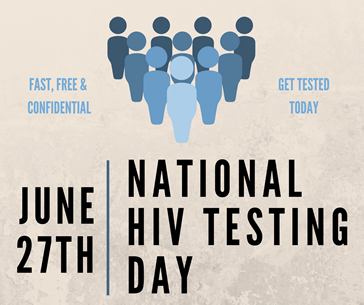 June 27th national H.I.V. testing day. fast free and confidential. get tested today