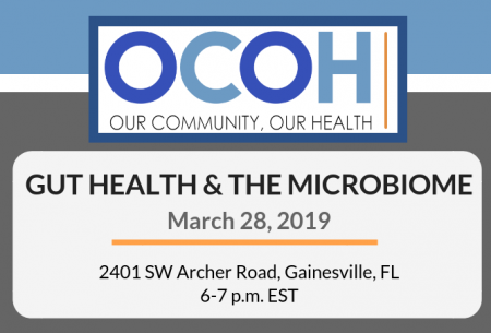 OCOH: Our Community, Our Health; Gut Health & the microbiome; March 28, 2019, 2401 SW Archer Road, Gainesville, FL, 6-7 p.m. EST
