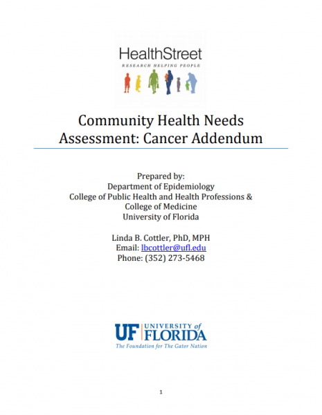 HealthStreet Community Health Needs Assessment- Cancer Addendum Prepared by: Department of Epidemiology College of Public Health and Health Professions & College of Medicine University of Florida Linda B. Cottler, PhD, MPH Email: lbcottler@ufl.edu Phone: (352) 273-5468 Through June 2019